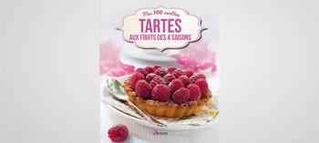 Tartes aux fruits des 4 saisons - Mes 100 recettes